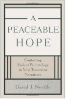 A Peacable Hope: Contesting Violent Eschatology in New Testament Narratives